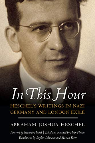 In This Hour: Heschel's Writings in Nazi Germany and London Exile (English Edition)