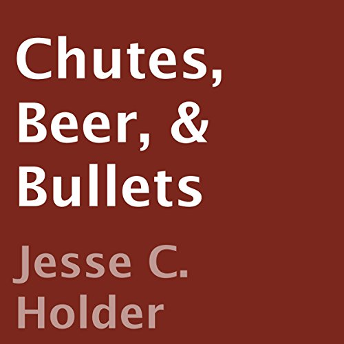 Chutes, Beer, & Bullets cover art
