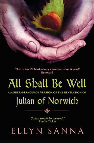 All Shall Be Well: A Modern-Language Version of the Revelation of Julian Norwich (Anamchara's Spiritual Classics for Modern Mystics)