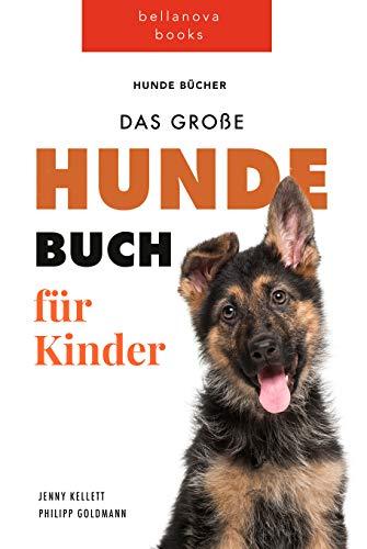 Hunde Bücher: Das Große Hunde-Buch für Kinder: 100+ erstaunliche Fakten über Hunde, Fotos und Quiz (German Edition)