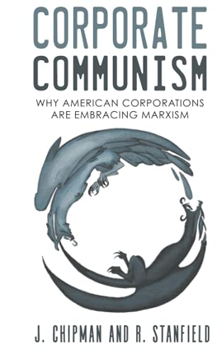 Compare Textbook Prices for Corporate Communism: Why American Corporations Are Embracing Marxism  ISBN 9798486122279 by Chipman, Joshua,Stanfield, Rick