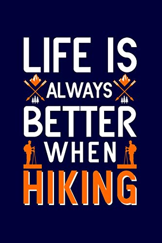 Life is always better when hiking: Hiking Journal: Hiking Notebook - Light Weight Hiking Journal (Hiking Gift, Outdoor Journal, Traveler's Notebook)