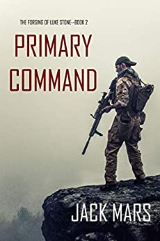 Primary Command: The Forging of Luke Stone—Book #2 (an Action Thriller) by [Jack Mars]