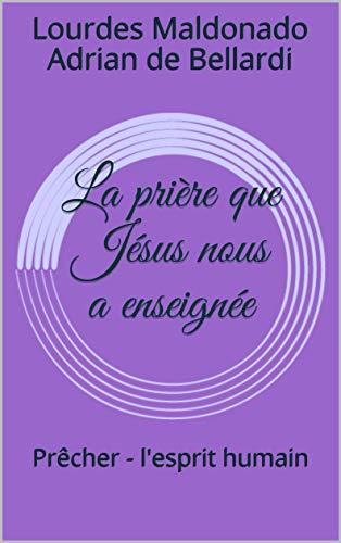 Couverture du livre La prière que Jésus nous a enseignée: Prêcher - l'esprit humain