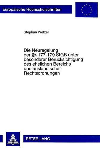 Die Neuregelung der 177-179 StGB unter besonderer Berücksichtigung des ehelichen Bereichs und ausländischer Rechtsordnungen (Europäische ... / Series 2: Law / Série 2: Droit, Band 2512)
