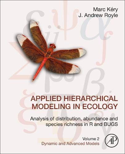 Applied Hierarchical Modeling in Ecology: Analysis of Distribution, Abundance and Species Richness in R and BUGS: Volume 2: Dynamic and Advanced Models