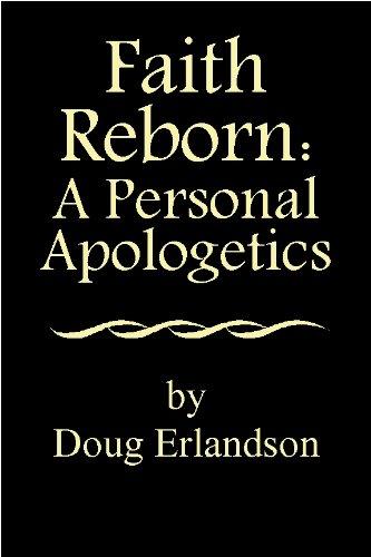 Book: Faith Reborn - A Personal Apologetics by Doug Erlandson