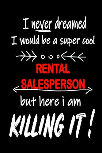 I Never Dreamed I Would Be a Super Cool Rental Salesperson But Here I Am Killing It!: It's Like Riding a Bike. Except the Bike Is on Fire. and You Are on Fire! Blank Line Journal