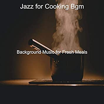 Background Music for Fresh Meals