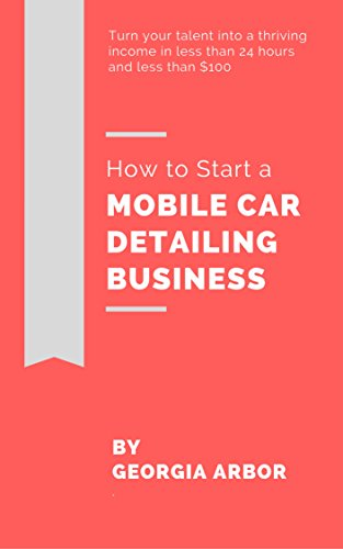 How to Start a Mobile Car Detailing Business: Everything You Need to Launch a Business in 24 Hours