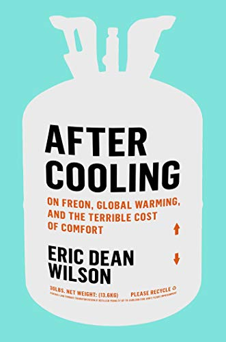Image of After Cooling: On Freon, Global Warming, and the Terrible Cost of Comfort