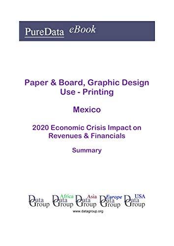 Paper & Board, Graphic Design Use - Printing Mexico Summary: 2020 Economic Crisis Impact on Revenues & Financials (English Edition)