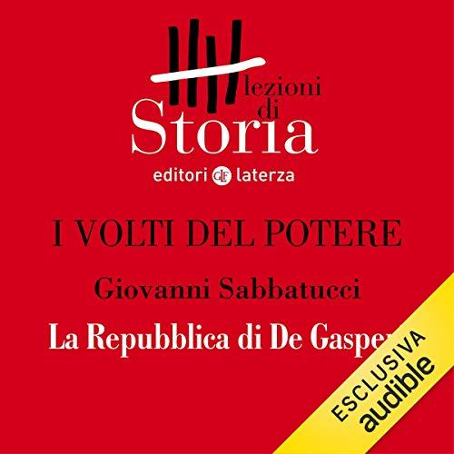 I volti del potere - La Repubblica di De Gasperi copertina