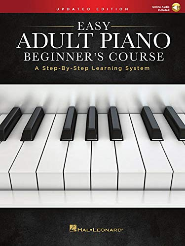 Easy Adult Piano Beginner's Course - Updated Edition: A Step-By-Step Learning System