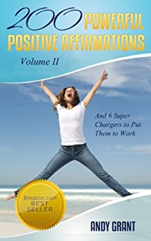 200 Powerful Positive Affirmations Volume II and 6 Super Chargers to Put Them To Work by [Andy Grant]