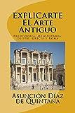 EXPLIC-ARTE: Historia del Arte Antiguo: Prehistoria, Mesopotamia, Egipto, Grecia y Roma: Volume 1