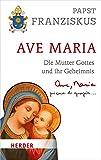 Ave Maria: Die Mutter Gottes und ihr Geheimnis - Papst Franziskus