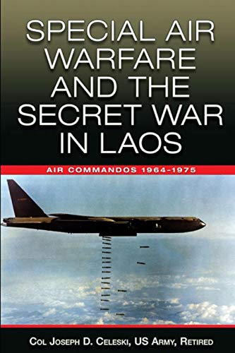 Special Air Warfare and the Secret War in Laos: Air Commandos 1964–1975