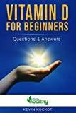 Vitamin D For Beginners - Questions & Answers: How To Use Vitamin D For Optimimal Health: Fight Depression, Cancer, Osteoporosis And More! (German Edition)