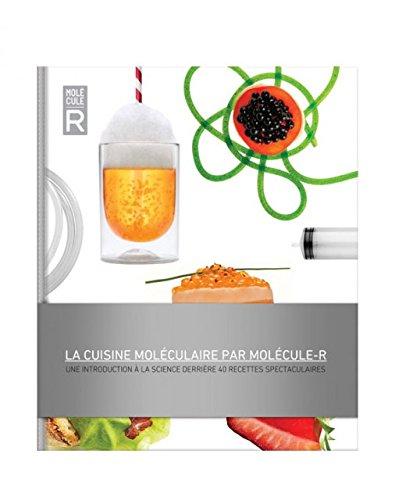La cuisine moléculaire par Molécule-R: Une introduction à la science derrière 40 recettes spectaculaires