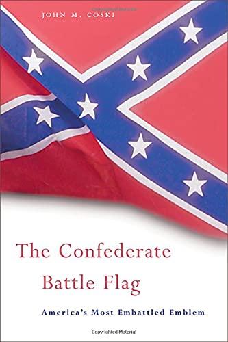 The Confederate Battle Flag: America s Most Embattled Emblem