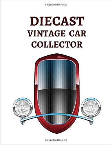 DIECAST VINTAGE CAR COLLECTOR: Notebook To Keep Track Of Your Collection - Automobile Customization Collecting Journal | Buyers | Motor Sports | ... | Trucks and Trains (Car collection Log)