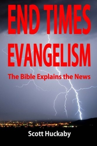End Times Evangelism The Bible Explains The News By Scott Huckaby 2015 03 14