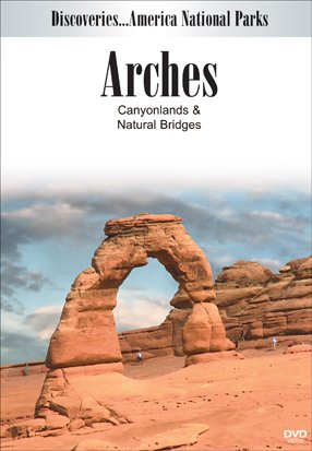 Discoveries...America, National Parks: Arches, Canyonlands & Natural Bridges