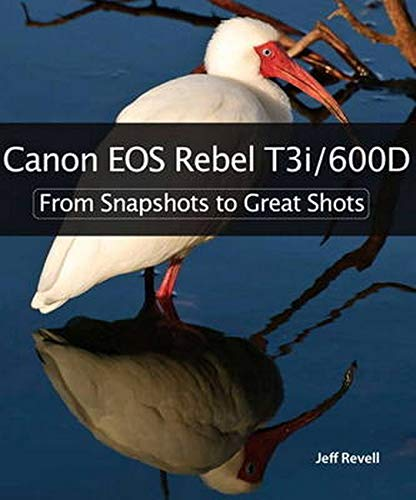 Price comparison product image Canon EOS Rebel T3i / 600D: From Snapshots to Great Shots
