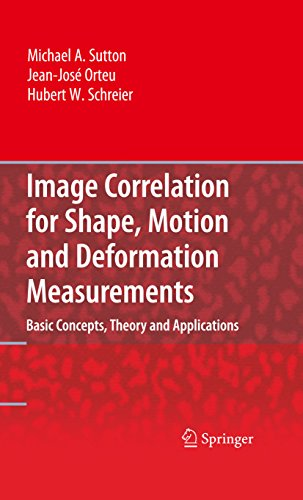Image Correlation for Shape, Motion and Deformation Measurements: Basic Concepts,Theory and Applications (English Edition)