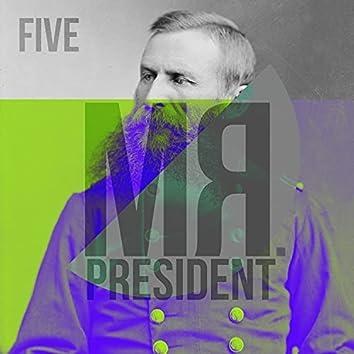 Mr President Five