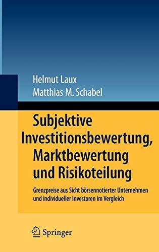 Subjektive Investitionsbewertung, Marktbewertung und Risikoteilung: Grenzpreise aus Sicht börsennotierter Unternehmen und individueller Investoren im Vergleich