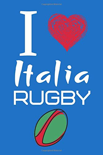 I Love Italia Rugby: Great Gift for Italia Rugby Fans Notebook/Journal/Diary 6x9 Inches 100 High Quality A5 Pages Small and Easy To Transport