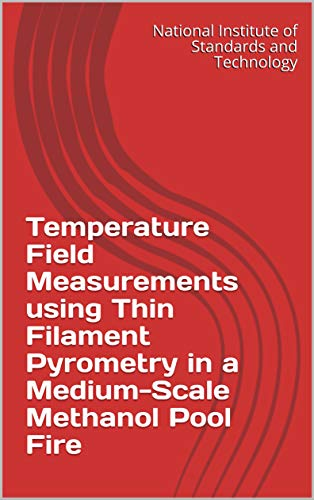 Temperature Field Measurements using Thin Filament Pyrometry in a Medium-Scale Methanol Pool Fire (English Edition)
