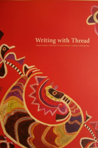 Writing with Thread Traditional Textiles of Southwest Chinese Minorities