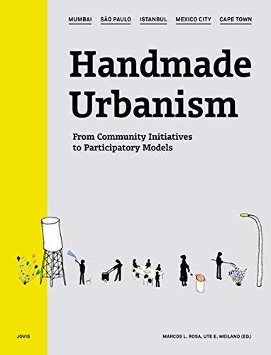 Handmade Urbanism: Mumbai, São Paulo, Istanbul, Mexico City, Cape Town: From Community Initiatives to Participatory Models (2013-10-31)