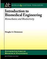 Introduction to Biomedical Engineering: Biomechanics and Bioelectricity (Synthesis Lectures on Biomedical Engineering)