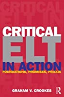 Critical ELT in Action: Foundations, Promises, Praxis by Graham V. Crookes(2013-03-10)