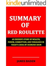 SUMMARY OF RED ROULETTE: An Insider's Story of Wealth, Power, Corruption, and Vengeance in Today's China By Desmond Shum (English Edition)
