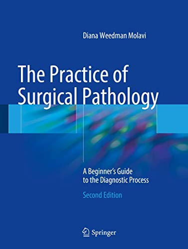 The Practice of Surgical Pathology: A Beginner's Guide to the Diagnostic Process