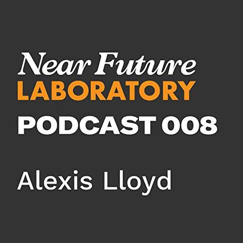 Alexis Lloyd: Futurist Not Futurist Podcast By  cover art