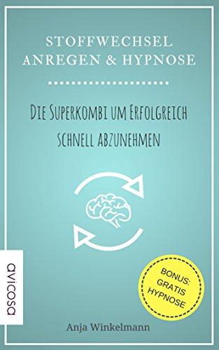 Abnehmen: Stoffwechsel anregen & Hypnose: Die Superkombi um erfolgreich schnell abzunehmen