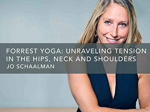 Forrest Yoga: Unraveling Tension in the Hips, Neck and Shoulders