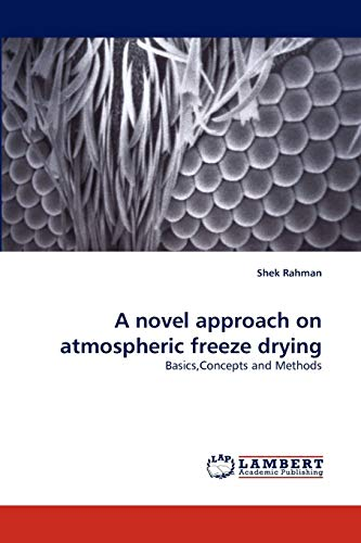 A novel approach on atmospheric freeze drying: Basics,Concepts and Methods