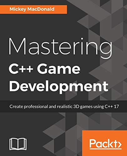 Mastering C++ Game Development: Create professional and realistic 3D games using C++ 17 (English Edition)