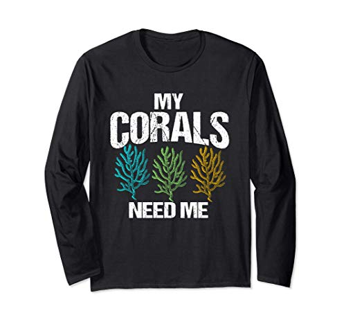 My Corals Need Me | Funny Coral Reef Frag Fish Tank Gift Manche Longue
