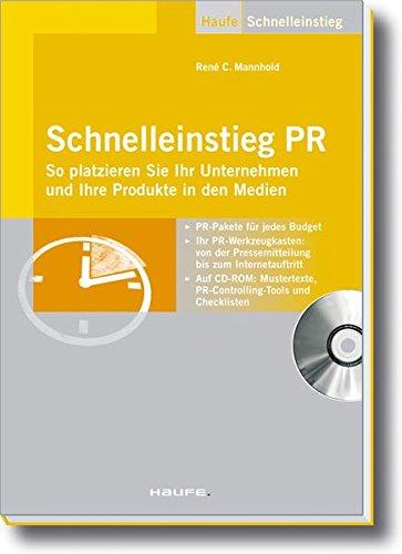 Schnelleinstieg PR: So platzieren Sie Ihr Unternehmen und Ihre Produkte in den Medien (Haufe Praxisratgeber)