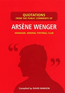 Quotations from the Public Comments of Arsene Wenger: Manager, Arsenal Football Club (English Edition)