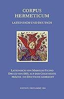 Corpus Hermeticum Lateinisch und Deutsch: Lateinischer Text von Marsilio Fiicino im Druck von 1503, auf der Gegenseite praezise ins Deutsche gebracht