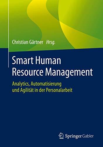 Smart Human Resource Management: Analytics, Automatisierung und Agilität in der Personalarbeit